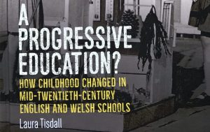 Read more about the article Review of Laura Tisdall, 'A Progressive Education? How childhood changed in mid-twentieth-century English and Welsh schools' (Manchester University Press, 2019)